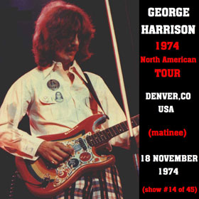 George Harrison - 1974 North American Tour: Denver CO 18 Nov. Matinee
