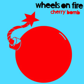 Wheels on Fire - Cherry Bomb EP
